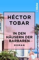Héctor Tobar: In den Häusern der Barbaren ★★★★