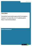 Laura Baier: Deutsche Auswanderung in die Vereinigten Staaten von Amerika im 19. Jahrhundert. Eine Unterrichtseinheit