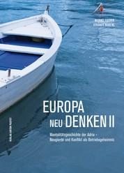 Europa neu denken II - Mentalitätsgeschichte der Adria - Neugierde und Konflikt als Betriebsgeheimnis