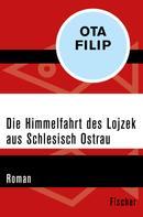 Ota Filip: Die Himmelfahrt des Lojzek aus Schlesisch Ostrau