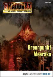 Maddrax - Folge 462 - Brennpunkt Meeraka