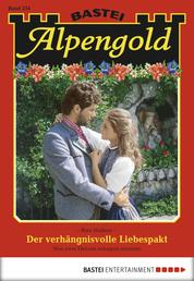 Alpengold - Folge 234 - Der verhängnisvolle Liebespakt