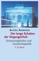 Aleida Assmann: Der lange Schatten der Vergangenheit