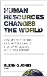 Human Resources Changes the World - How and Why HR and HR Directors Should Step-Up as Leaders in the 21st Century