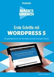 Mach's einfach: Erste Schritte mit WordPress 5 - So gelingt Ihnen der Einstieg schnell und ganz leicht