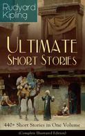 Rudyard Kipling: Rudyard Kipling Ultimate Short Story Collection: 440+ Short Stories in One Volume (Complete Illustrated Edition)