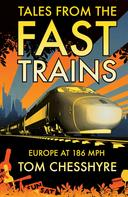 Tom Chesshyre: Tales from the Fast Trains