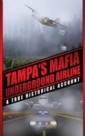 Anthony Mendola: Tampa's Mafia Underground Airline