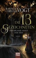 Judith Vogt: Die dreizehn Gezeichneten - Der Krumme Mann der Tiefe