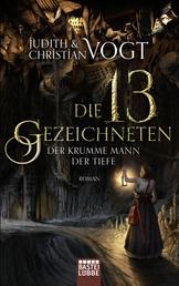 Die dreizehn Gezeichneten - Der Krumme Mann der Tiefe - Roman