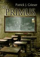 Patrick J. Grieser: Der Primus ★★★