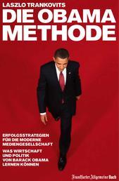 Die Obama-Methode - Strategien für die Mediengesellschaft. Was Wirtschaft und Politik von Barack Obama lernen können