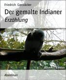 Friedrich Gerstäcker: Der gemalte Indianer