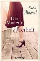 Katja Maybach: Der Mut zur Freiheit ★★★★