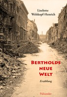 Liselotte Welskopf-Henrich: Bertholds neue Welt