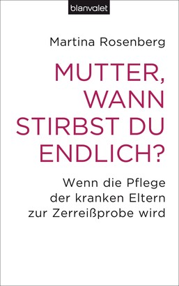 Mutter, wann stirbst du endlich?