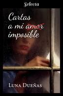 Luna Dueñas: Cartas a mi amor imposible