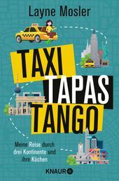 Taxi, Tapas, Tango - Meine Reise durch drei Kontinente und ihre Küchen