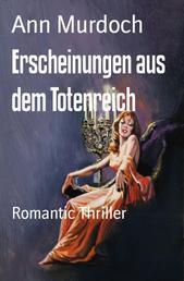 Erscheinungen aus dem Totenreich - Romantic Thriller