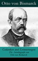 Otto von Bismarck: Gedanken und Erinnerungen: Die Autobiografie von Otto von Bismarck