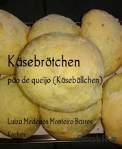 Käsebrötchen - pão de queijo (Käsebällchen)