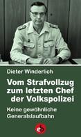 Dieter Winderlich: Vom Strafvollzug zum letzten Chef der Volkspolizei