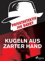 Privatdetektiv Joe Barry - Kugeln aus zarter Hand