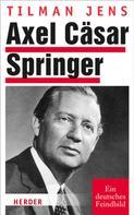 Tilman Jens: Axel Cäsar Springer ★★★★