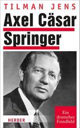 Axel Cäsar Springer - Ein deutsches Feindbild