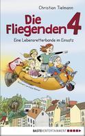 Christian Tielmann: Die Fliegenden 4 - Eine Lebensretterbande im Einsatz ★★★★★