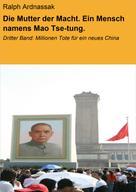Ralph Ardnassak: Die Mutter der Macht. Ein Mensch namens Mao Tse-tung.