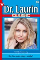 Patricia Vandenberg: Dr. Laurin Classic 56 – Arztroman
