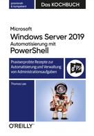 Thomas Lee: Microsoft Windows Server 2019 Automatisierung mit PowerShell – Das Kochbuch