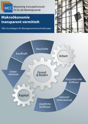 Makroökonomie transparent vermittelt - VWL Grundlagen für Managemententscheidungen