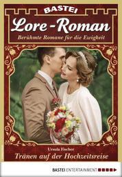 Lore-Roman 34 - Liebesroman - Tränen auf der Hochzeitsreise
