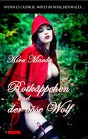 Kira Maeda: Wenn es dunkel wird im Märchenwald ...: Rotkäppchen und der böse Wolf ★★★★