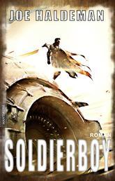 Soldierboy - Ein Science-Fiction-Roman vom Hugo und Nebula Award Preisträger Joe Haldeman