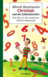 Christian und die Zahlenkünstler - Eine Reise in die wundersame Welt der Mathematik