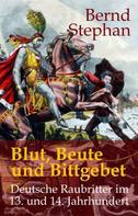 Bernd Stephan: Blut, Beute und Bittgebet