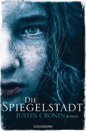 Die Spiegelstadt - Passage-Trilogie 3 - Roman