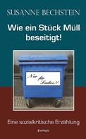 Susanne Bechstein: Wie ein Stück Müll beseitigt! ★
