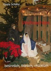 Weihnachten - besinnlich, fröhlich, chaotisch ...