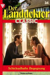 Der Landdoktor Classic 24 – Arztroman - Schicksalhafte Begegnung