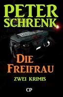 Peter Schrenk: Die Freifrau - 2 Krimis in einem Band