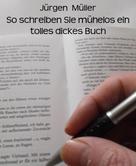 Jürgen Müller: So schreiben Sie mühelos ein tolles dickes Buch ★★