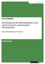 Die Metaphorik der Flüchtlingskrise in den österreichischen und deutschen Massenmedien - Eine diskurslinguistische Analyse