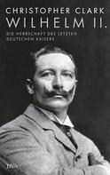 Christopher Clark: Wilhelm II. ★★★★