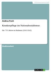 """Krankenpflege im Nationalsozialismus - Die """"T4""""-Aktion in Hadamar (1941-1942)"""