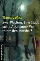 Thomas West: Zwei Western: Eine Stadt voller Abschaum/ Wer tötete den Marshal?