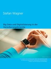 Big Data und Digitalisierung in der Versicherungsbranche - Self-Tracking und Wearables als Herausforderung für die Geschäftsmodelle der Krankenkassen
